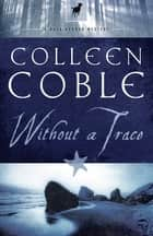 Without a Trace - A Rock Harbor Novel ebook by Colleen Coble
