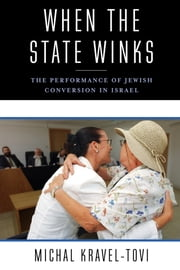 When the State Winks - The Performance of Jewish Conversion in Israel ebook by Michal Kravel-Tovi