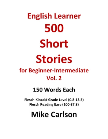 English Learner 500 Short Stories for Beginner-Intermediate Vol. 2 ebook by Mike Carlson