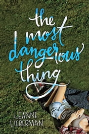 The Most Dangerous Thing ebook by Leanne Lieberman