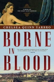 Borne in Blood - A Novel of the Count Saint-Germain ebook by Chelsea Quinn Yarbro