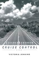 Cruise Control ebook by Victoria Jenkins