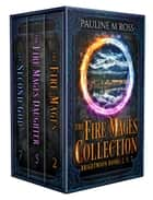 The Fire Mages Collection ebook by Pauline M Ross