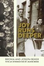 Joy Runs Deeper ebook by Bronia Beker, Joseph Beker