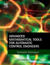 Advanced Mathematical Tools for Automatic Control Engineers: Volume 2 - Stochastic Systems ebook by Alex Poznyak