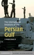 The International Relations of the Persian Gulf ebook by F. Gregory Gause, III