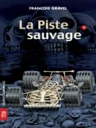 Sauvage 01 - La Piste sauvage ebook by François Gravel