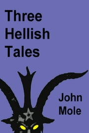 Three Hellish Tales ebook by John Mole