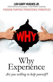 WHY Experience: Are You Willing To Help Yourself? ebook by Lou Gary Hughes JR