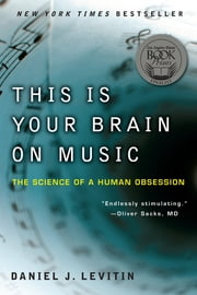 This Is Your Brain on Music - The Science of a Human Obsession ebook by Kobo.Web.Store.Products.Fields.ContributorFieldViewModel