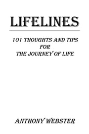 LIFELINES - 101 Thoughts and Tips for the Journey of Life ebook by Anthony Webster