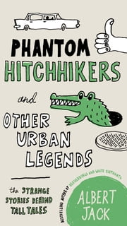 Phantom Hitchhikers and Other Urban Legends - The Strange Stories Behind Tall Tales ebook by Albert Jack