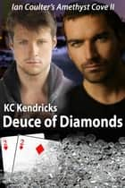 Deuce of Diamonds - Ian Coulter's Amethyst Cove, #2 ebook by KC Kendricks