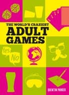 The World's Craziest Adult Games ebook by Quentin Parker
