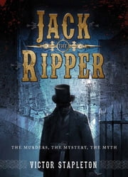 Jack the Ripper - The Murders, the Mystery, the Myth ebook by Victor Stapleton, Darren Tan