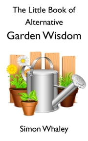The Little Book of Alternative Garden Wisdom ebook by Simon Whaley