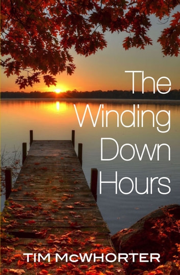 The Winding Down Hours ebook by Tim McWhorter