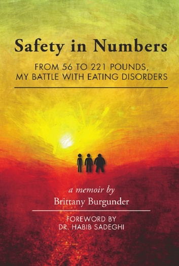 Safety in Numbers: From 56 to 221 Pounds, My Battle with Eating Disorders -- A Memoir ebook by Brittany Burgunder