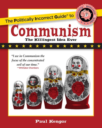 The Politically Incorrect Guide to Communism ebook by Paul Kengor