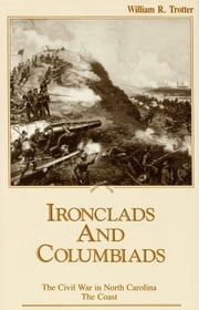 Ironclads and Columbiads - The Civil War in North Carolina: The Coast ebook by William R. Trotter