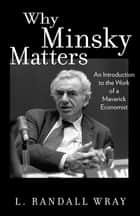 Why Minsky Matters - An Introduction to the Work of a Maverick Economist ebook by L. Wray