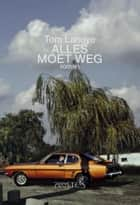Alles moet weg - roman ebook by Tom Lanoye