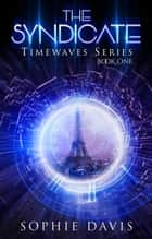 The Syndicate - Timewaves, #1 ebook by Sophie Davis