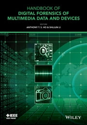 Handbook of Digital Forensics of Multimedia Data and Devices, Enhanced E-Book ebook by Anthony T. S. Ho,Shujun Li