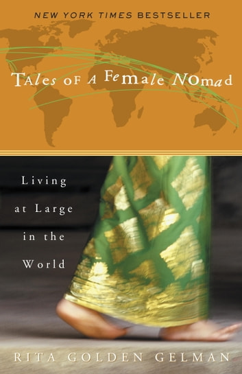 Tales of a Female Nomad - Living at Large in the World ebook by Rita Golden Gelman