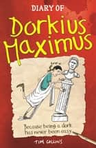 Diary Of Dorkius Maximus ebook by Tim Collins, Andrew Pinder