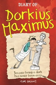 Diary of Dorkius Maximus ebook by Tim Collins