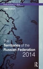 The Territories of the Russian Federation 2014 ebook by Europa Publications