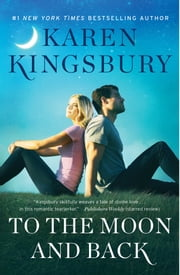 To the Moon and Back - A Novel ebook by Karen Kingsbury