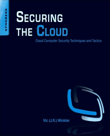 Securing the Cloud - Cloud Computer Security Techniques and Tactics ebook by Vic (J.R.) Winkler
