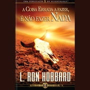 The Wrong Thing to Do is Nothing (PORTUGUESE) Áudiolivro by L. Ron Hubbard