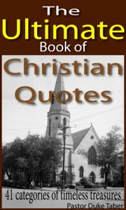 The Ultimate Book of Christian Quotes ebook by Duke Taber