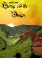 George and the Dragon 電子書 by Byron Gordon