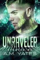 Unraveler ebook by A.M. Yates