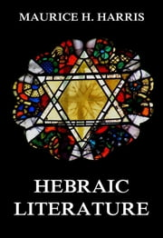 Hebraic Literature - Extended Annotated Edition ebook by Maurice H. Harris