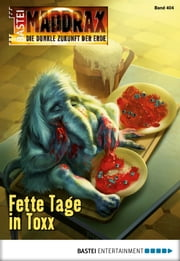 Maddrax - Folge 404 - Fette Tage in Toxx ebook by Lucy Guth