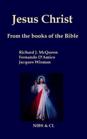 Jesus Christ: From the books of the Bible ebook by Richard J. McQueen