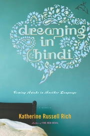 Dreaming in Hindi - Coming Awake in Another Language ebook by Katherine Russell Rich