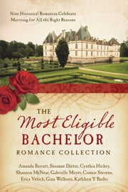 The Most Eligible Bachelor Romance Collection - Nine Historical Novellas Celebrate Marrying for All the Right Reasons ebook by Erica Vetsch,Kathleen Y'Barbo,Amanda Barratt,Susanne Dietze,Cynthia Hickey,Shannon McNear,Gabrielle Meyer,Connie Stevens,Gina Welborn