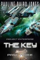 The Key: Part Three ebook by Pauline Baird Jones
