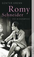 Romy Schneider - Die Biographie ebook by Dr. Günter Krenn