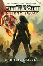 Star Wars: Battlefront II: Inferno Squad ebook by Christie Golden