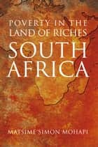 Poverty in the Land of Riches - South Africa ebook by Matsime Simon Mohapi