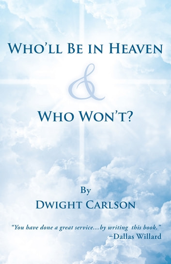 Who'll Be in Heaven & Who Won't? ebook by Dwight Carlson