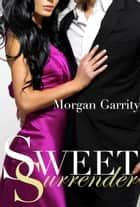 Sweet Surrender (Sweet Jealousy #2) ebook by Morgan Garrity