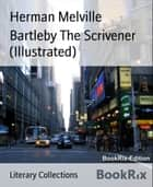 Bartleby The Scrivener (Illustrated) ebook by Herman Melville